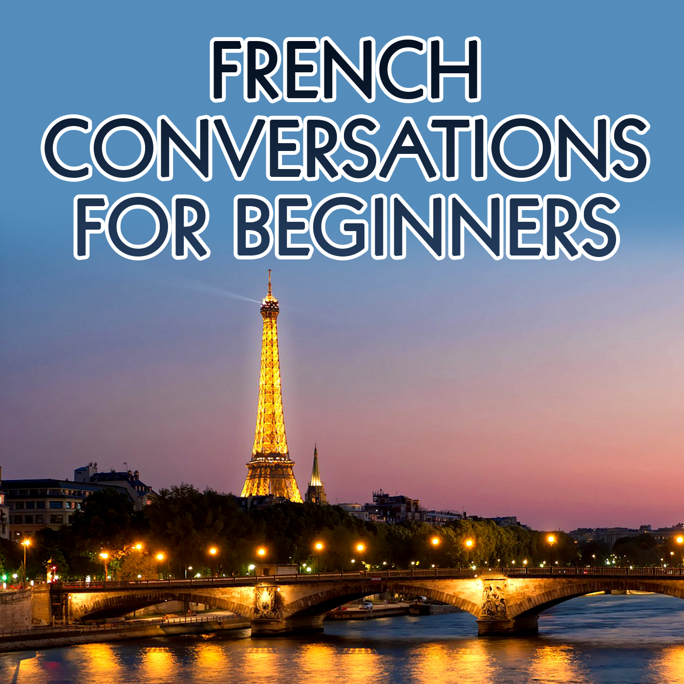 French Conversations For Beginners Real Life Language By French